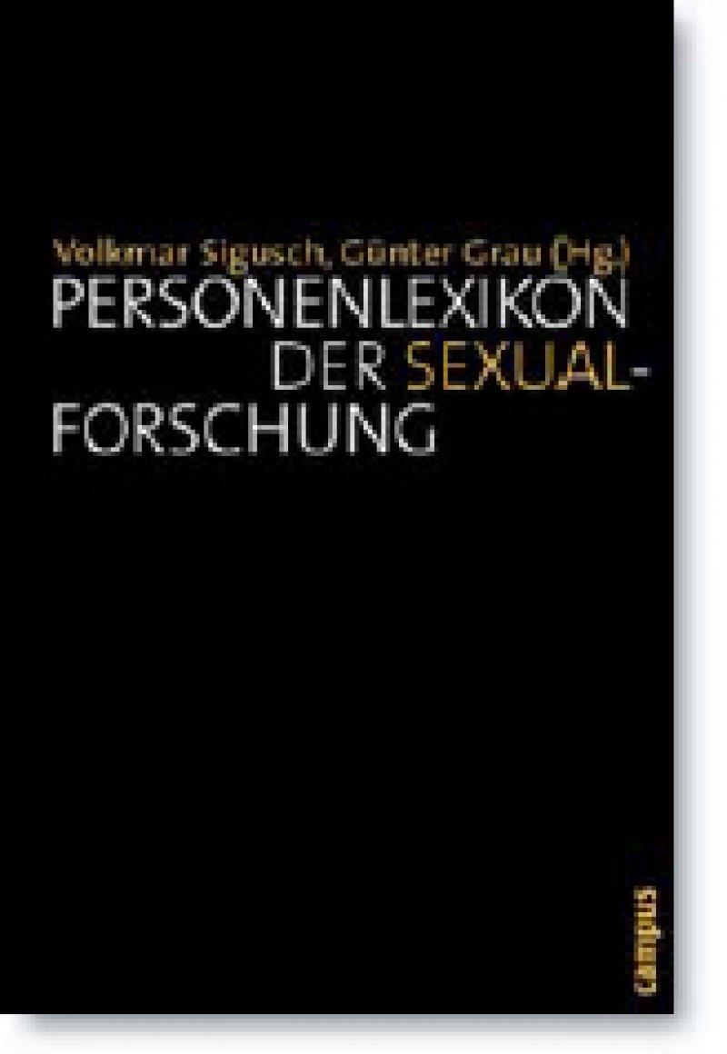 Volkmar Sigusch Günter Grau, (Hrsg.) Personenlexikon der Sexualforschung. Campus Verlag, Frankfurt, New York 2009, 813 Seiten, gebunden, 179 Euro