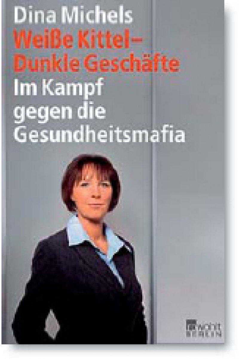Dina Michels: Weiße Kittel – Dunkle Geschäfte. Im Kampf gegen die Gesundheitsmafia. Rowohlt, Berlin 2009, 208 Seiten, kartoniert, 16,90 Euro