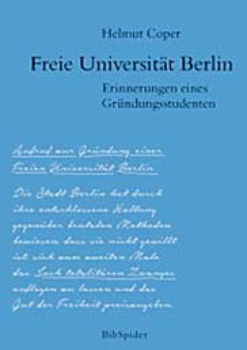Helmut Coper: Freie Universität Berlin. Erinnerung eines Gründungsstudenten. BibSpider, Berlin 2014, 230 Seiten, gebunden, 28,90 Euro