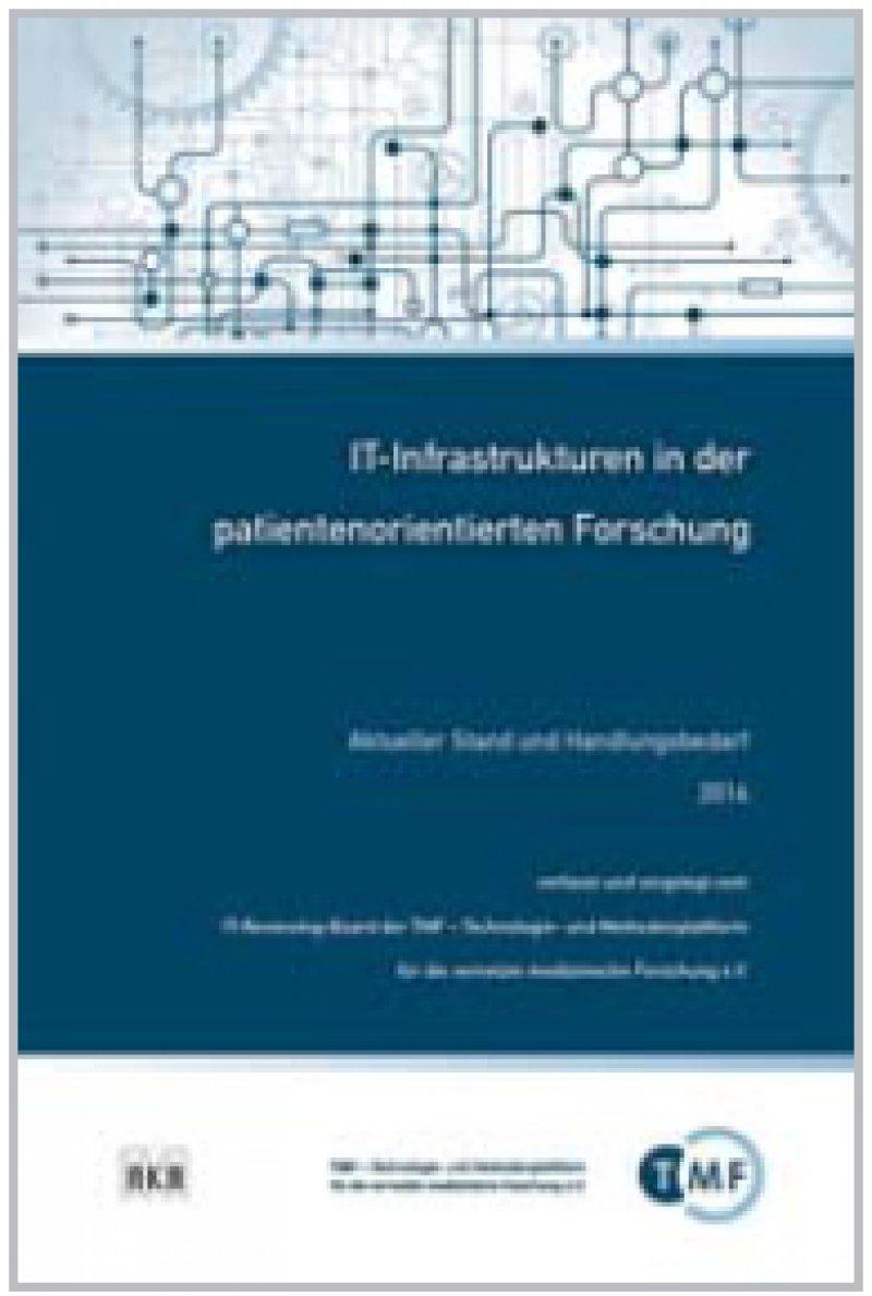 IT-Reviewing-Board der TMF (Hrsg.): IT-Infrastrukturen in der patientenorientierten Forschung. Aktueller Stand und Handlungsbedarf 2014. Berlin, Aka-Verlag, 2015.